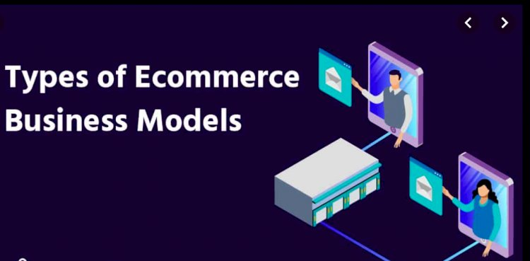 Types of e-commerce models and their advantages